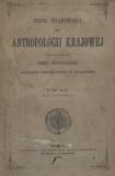 Zbiór Wiadomości doAntropologii Krajowej T1, T.4-T.14, T.17-T.18