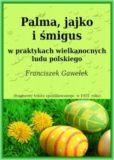 Palma, jajko i śmigus w praktykach wielkanocnych ludu polskiego, Franciszek Gawełek