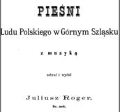 Pieśni ludu polskiego wGórnym Szląsku zmuzyką, Juliusz Roger